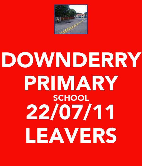 DOWNDERRY PRIMARY SCHOOL 22/07/11 LEAVERS