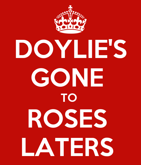 DOYLIE'S GONE  TO  ROSES  LATERS