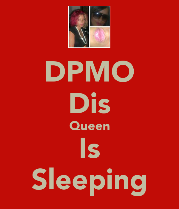DPMO Dis Queen Is Sleeping