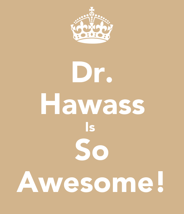 Dr. Hawass Is  So Awesome!