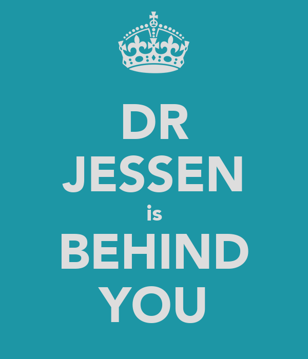 DR JESSEN is BEHIND YOU