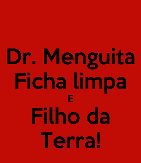 Dr. Menguita Ficha limpa E Filho da Terra!