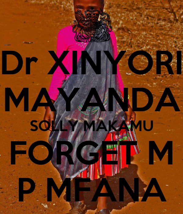 Dr XINYORI MAYANDA SOLLY MAKAMU FORGET M P MFANA