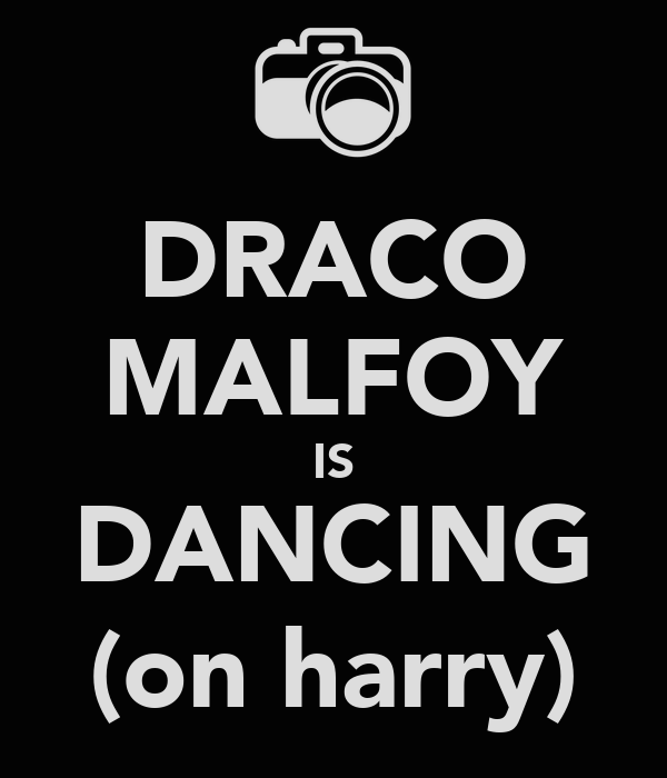 DRACO MALFOY IS DANCING (on harry)