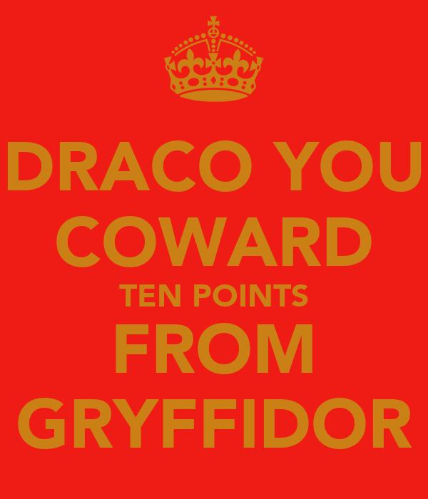 DRACO YOU COWARD TEN POINTS FROM GRYFFIDOR