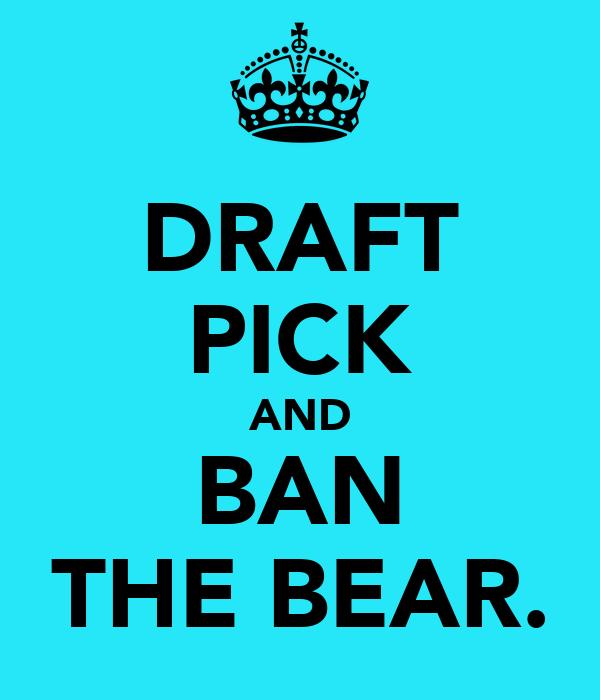 DRAFT PICK AND BAN THE BEAR.