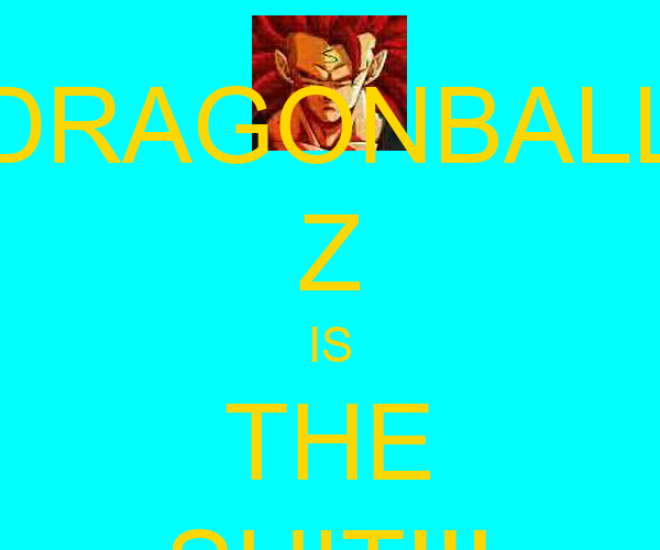 DRAGONBALL Z IS THE SHIT!!!