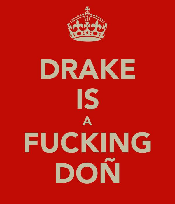 DRAKE IS A FUCKING DOÑ