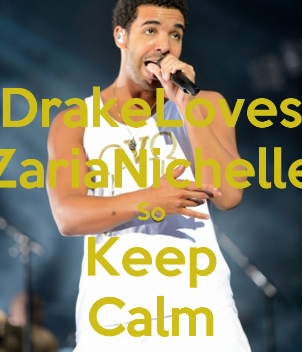 DrakeLoves ZariaNichelle So Keep Calm