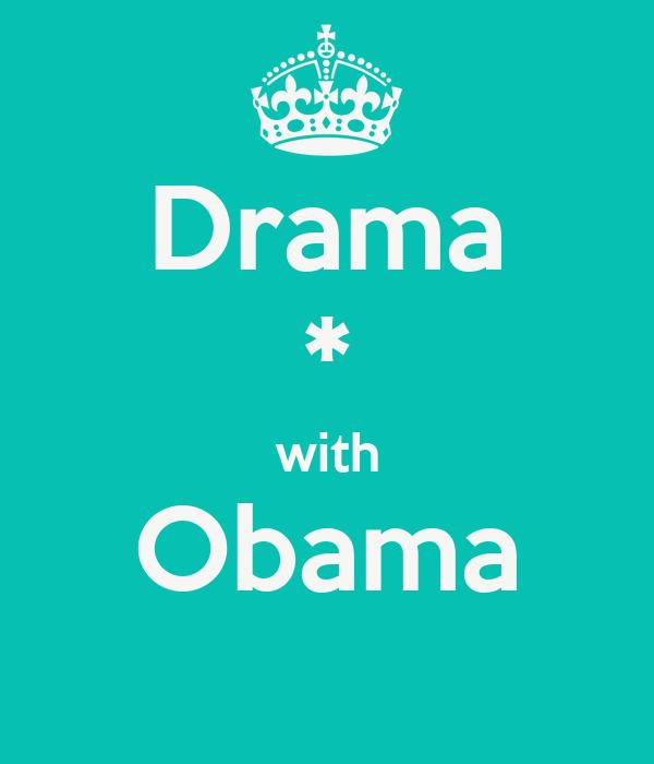 Drama * with Obama