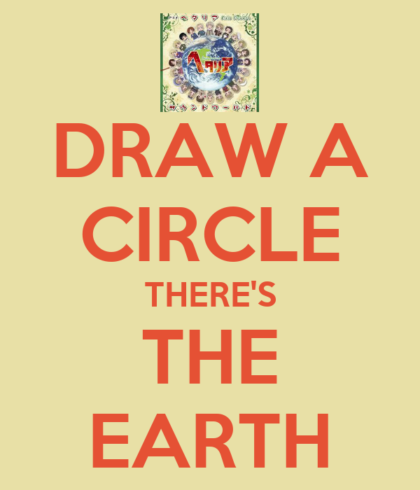 DRAW A CIRCLE THERE'S THE EARTH