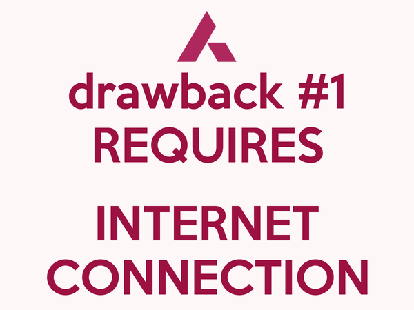 drawback #1 REQUIRES  INTERNET CONNECTION