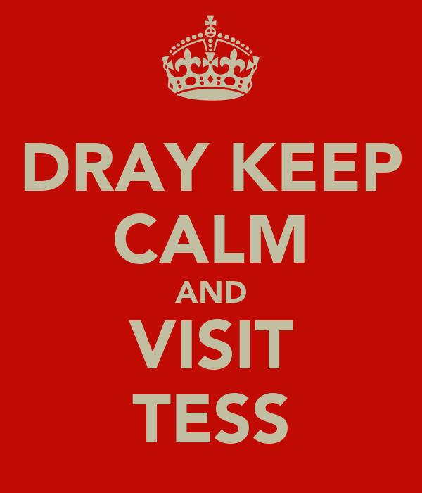 DRAY KEEP CALM AND VISIT TESS