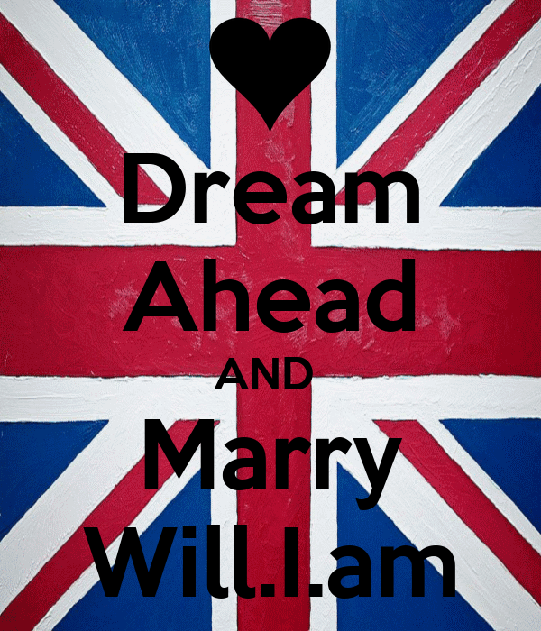 Dream Ahead AND  Marry Will.I.am