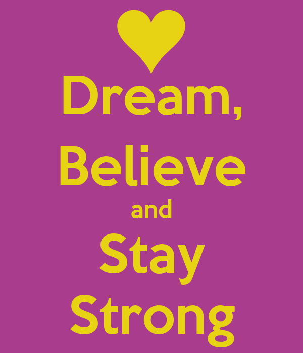 Dream, Believe and Stay Strong