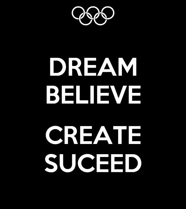DREAM BELIEVE  CREATE SUCEED