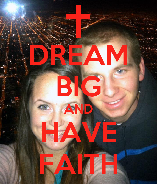 DREAM BIG AND HAVE FAITH