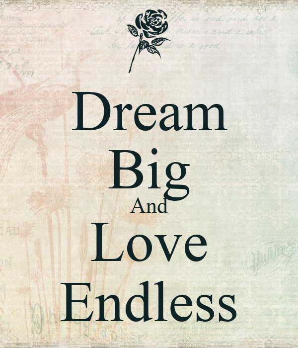 Dream Big And Love Endless