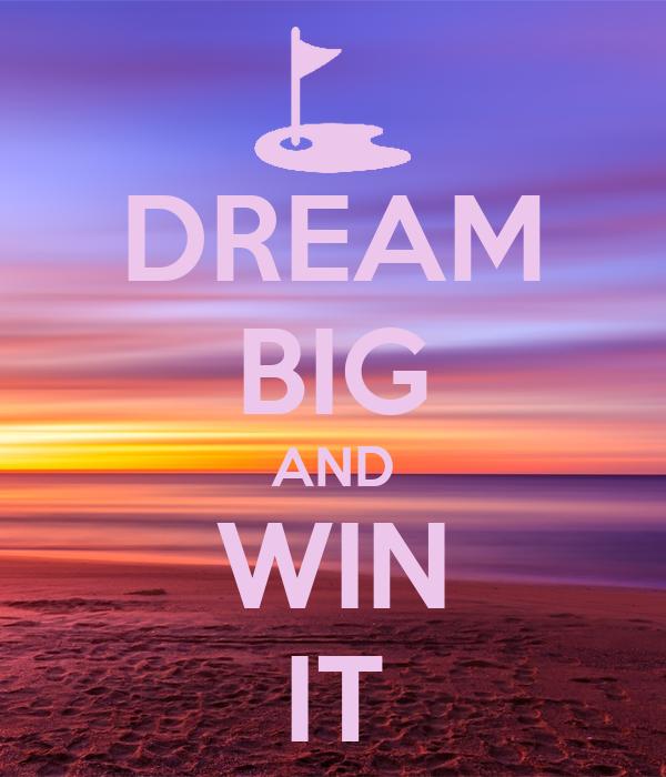 DREAM BIG AND WIN IT