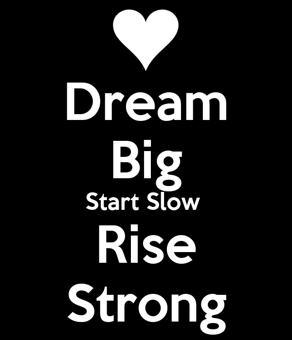Dream Big Start Slow  Rise Strong