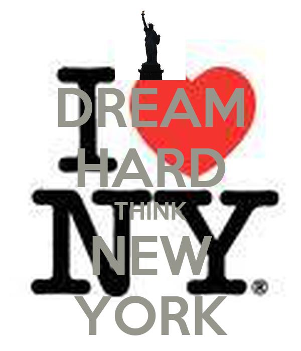 DREAM HARD THINK NEW YORK