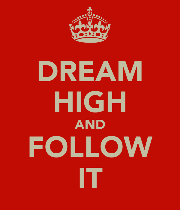 DREAM HIGH AND FOLLOW IT