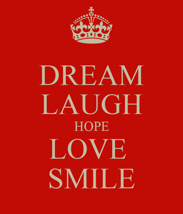 DREAM LAUGH HOPE LOVE  SMILE