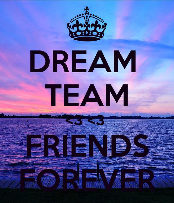 DREAM  TEAM <3 <3  FRIENDS FOREVER