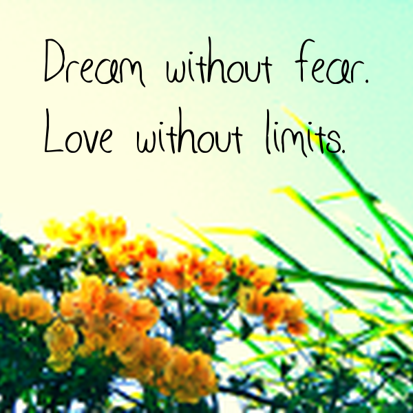 Dream Without Fear Love Without Limits: Dream Without Fear. Love Without Limits. Poster
