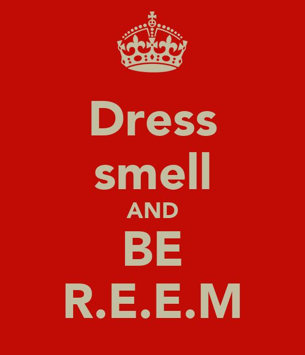 Dress smell AND BE R.E.E.M