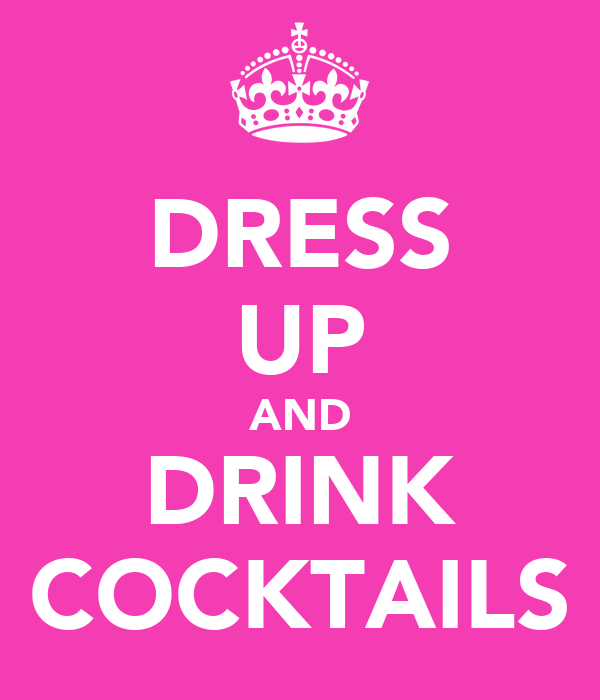 DRESS UP AND DRINK COCKTAILS