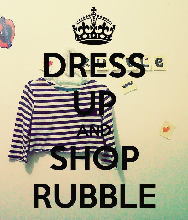 DRESS UP AND SHOP RUBBLE
