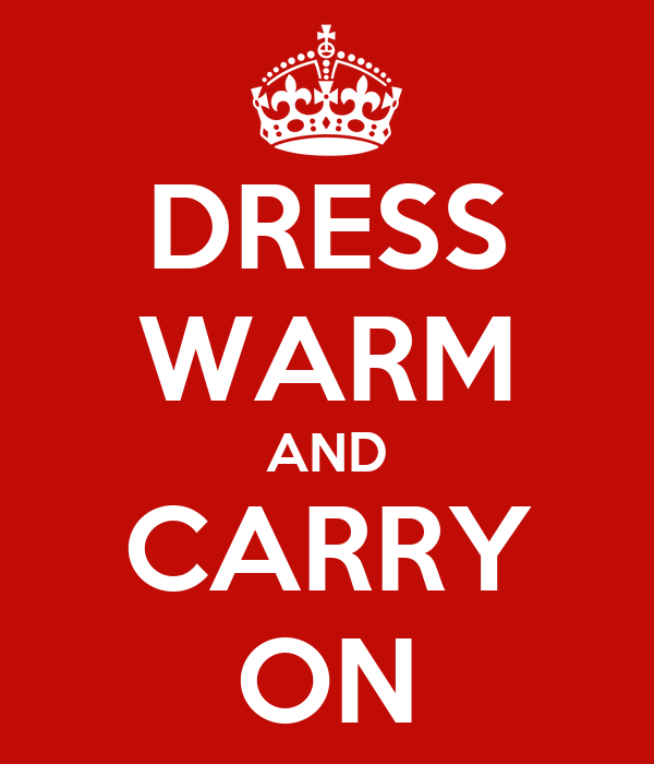 DRESS WARM AND CARRY ON