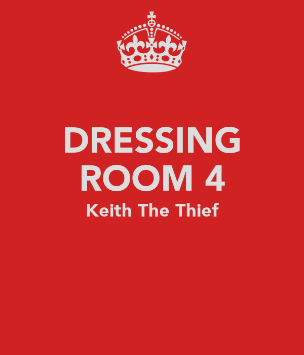 DRESSING ROOM 4 Keith The Thief