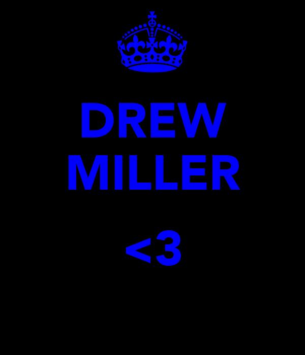 DREW MILLER  <3