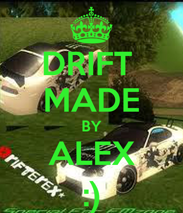 DRIFT  MADE BY ALEX :)