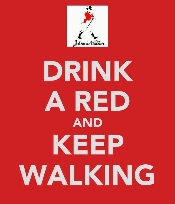 DRINK A RED AND KEEP WALKING