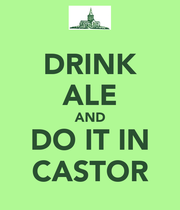 DRINK ALE AND DO IT IN CASTOR