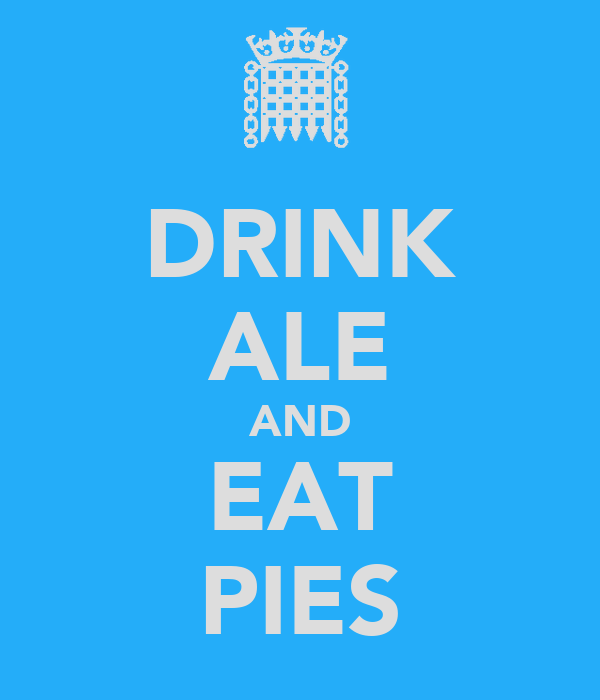 DRINK ALE AND EAT PIES