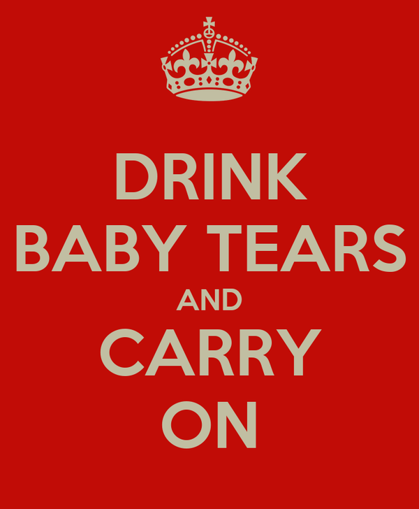 DRINK BABY TEARS AND CARRY ON