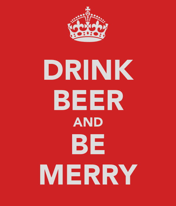 DRINK BEER AND BE MERRY