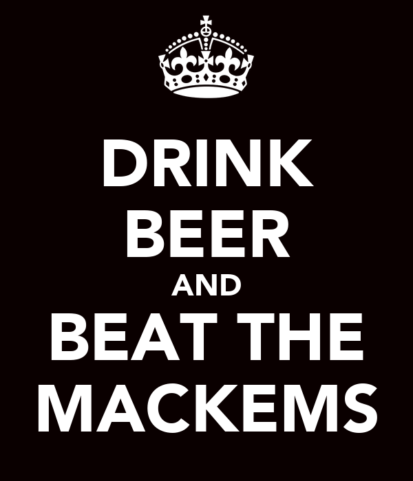 DRINK BEER AND BEAT THE MACKEMS