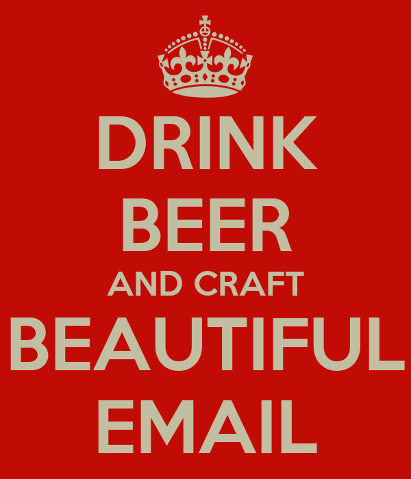 DRINK BEER AND CRAFT BEAUTIFUL EMAIL