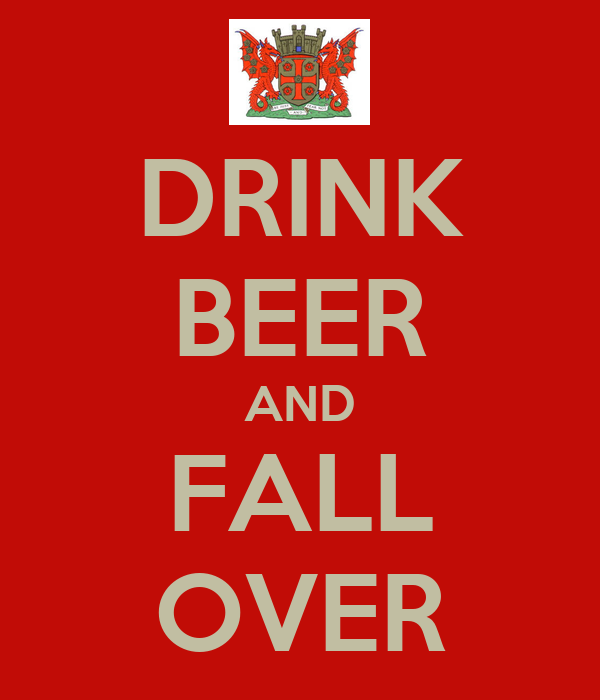 DRINK BEER AND FALL OVER