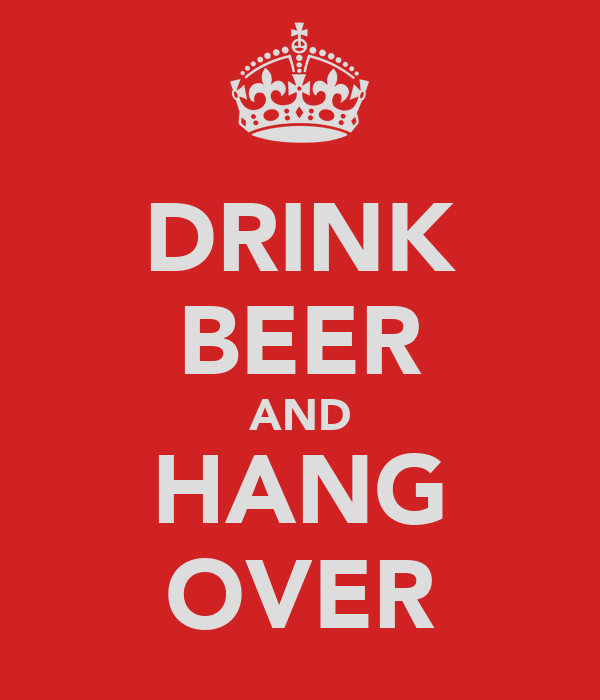 DRINK BEER AND HANG OVER