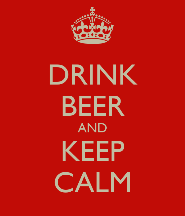 DRINK BEER AND KEEP CALM