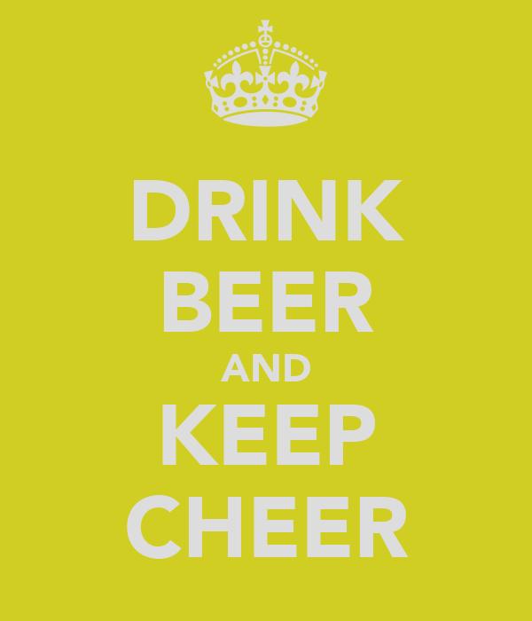 DRINK BEER AND KEEP CHEER
