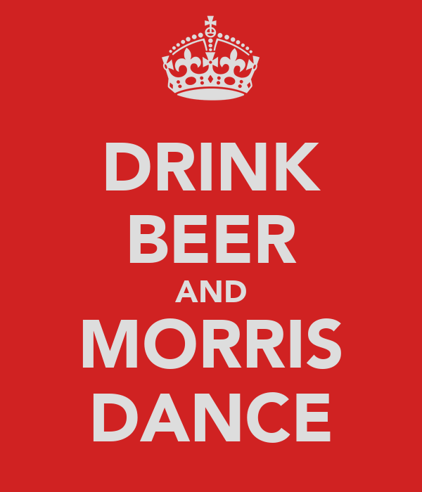 DRINK BEER AND MORRIS DANCE
