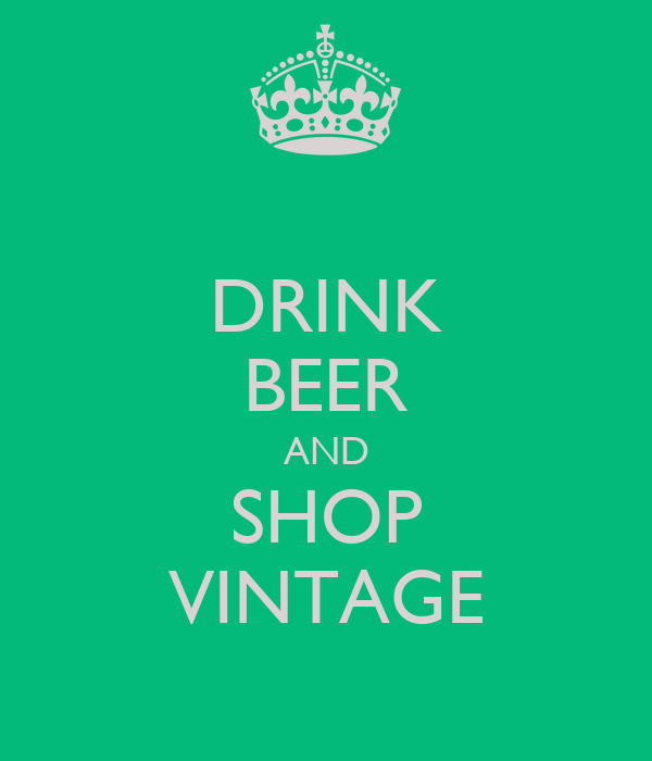 DRINK BEER AND SHOP VINTAGE