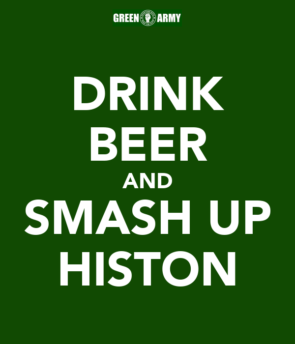 DRINK BEER AND SMASH UP HISTON